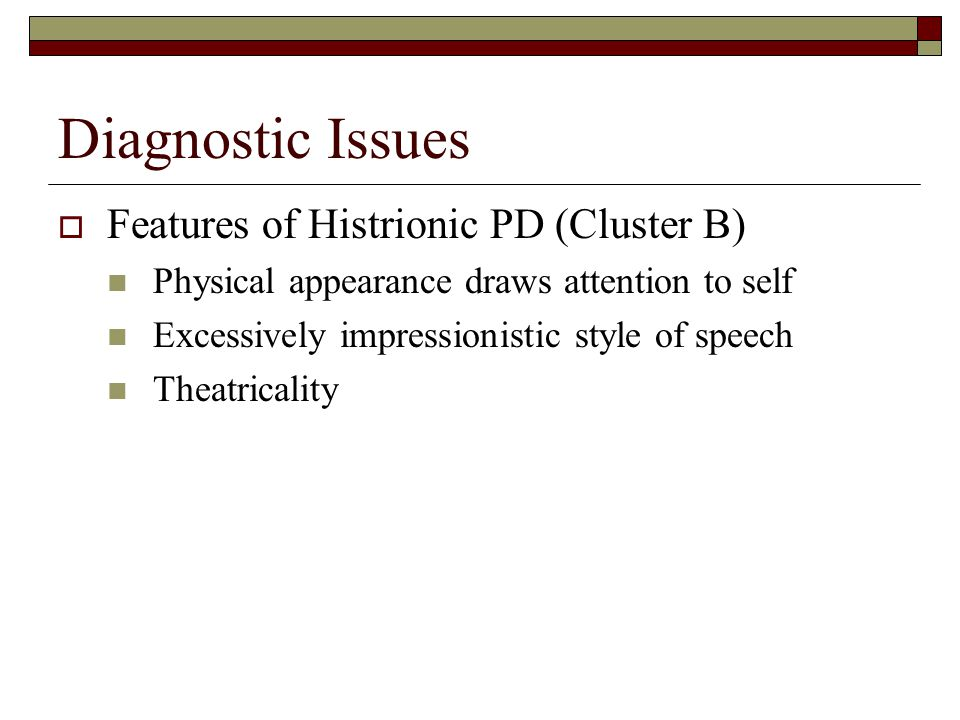 Diagnostic Issues Features of Histrionic PD (Cluster B)