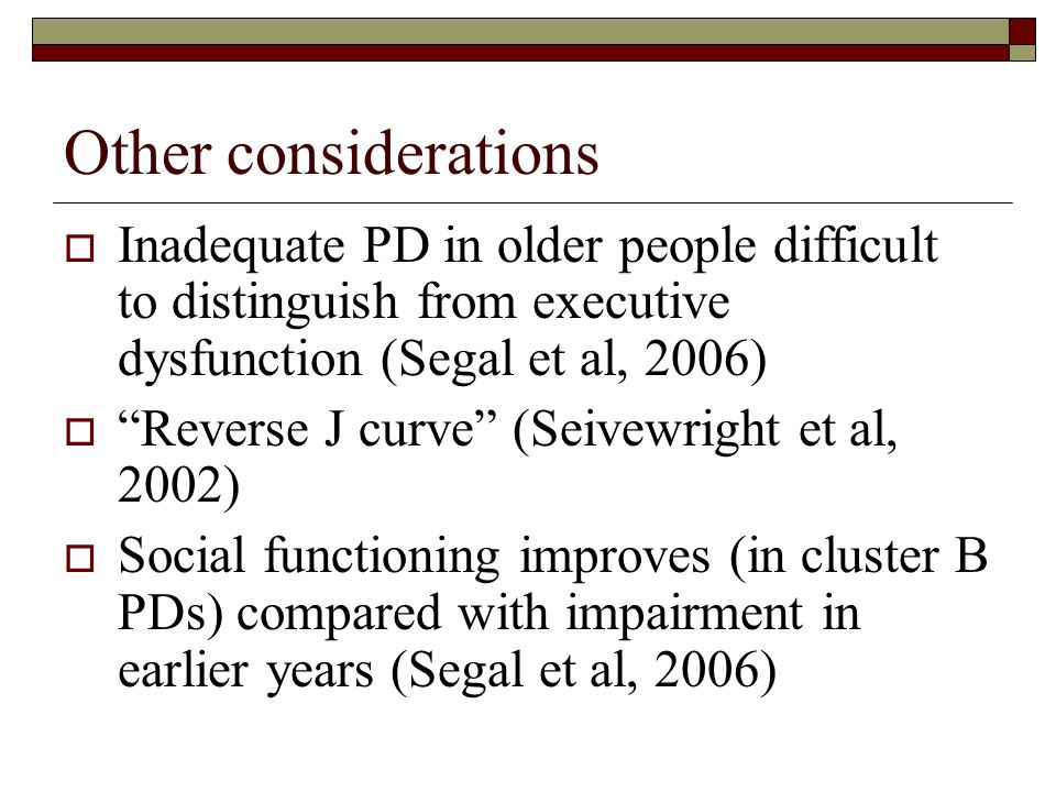 Other considerations Inadequate PD in older people difficult to distinguish from executive dysfunction (Segal et al, 2006)