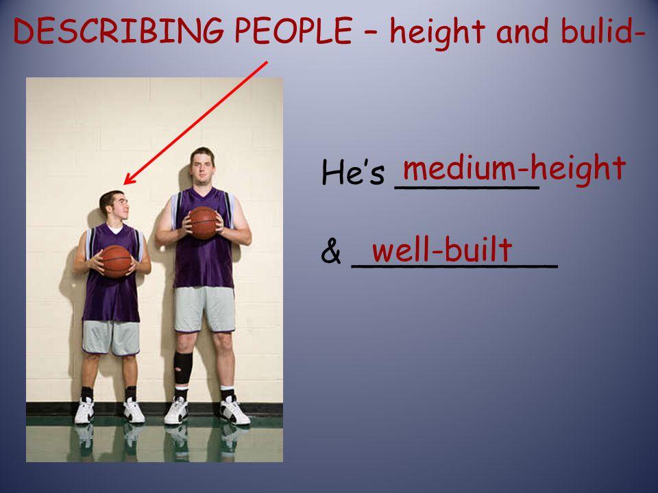 DESCRIBING PEOPLE – height and bulid-