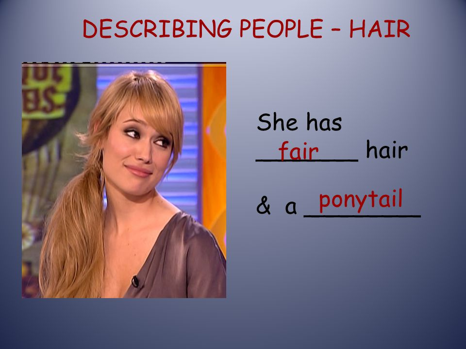 DESCRIBING PEOPLE – HAIR