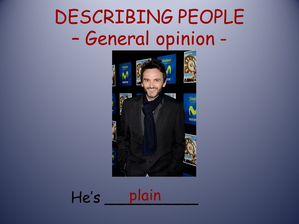 DESCRIBING PEOPLE – General opinion -