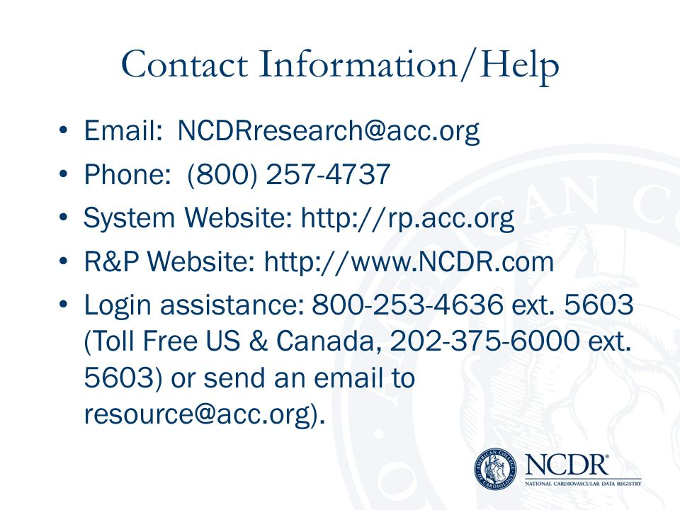 Contact Information/Help Email: NCDRresearch@acc.org. Phone: (800) 257-4737. System Website: http://rp.acc.org.