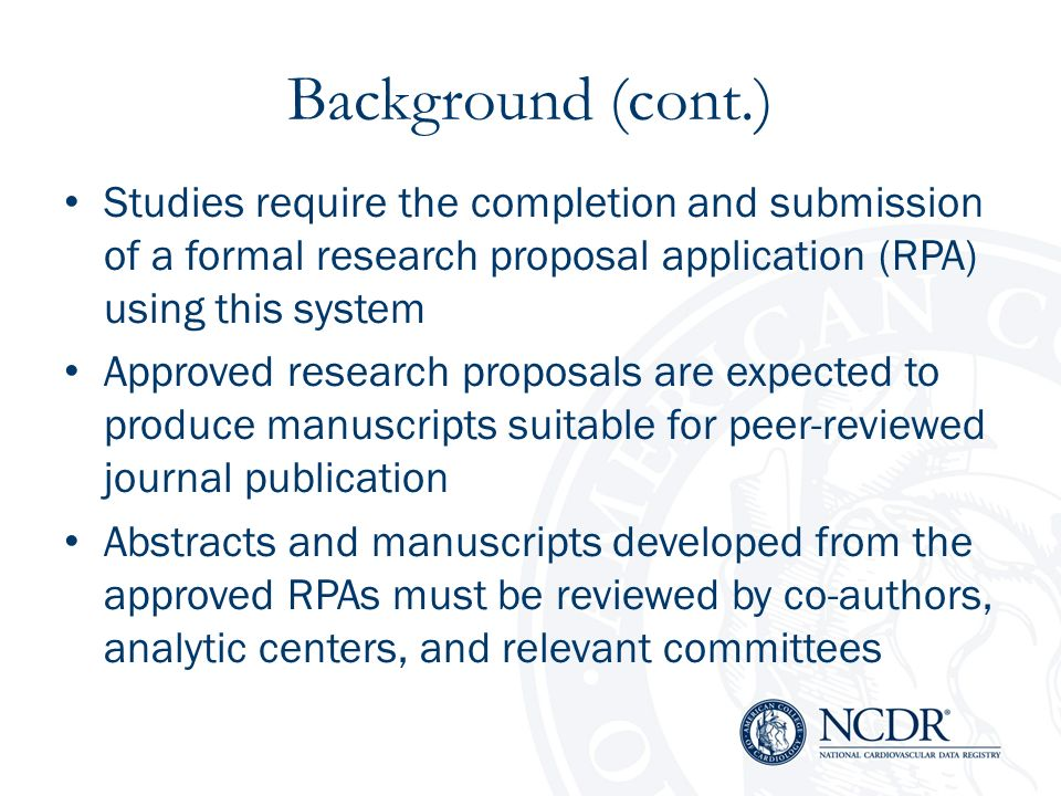 Background (cont.) Studies require the completion and submission of a formal research proposal application (RPA) using this system.
