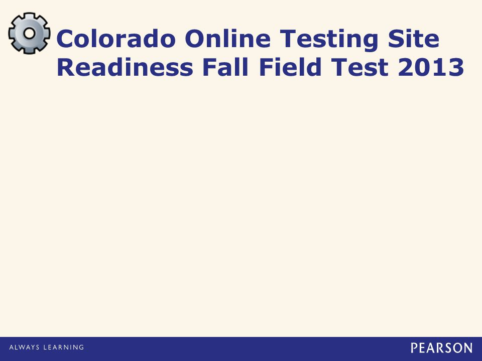 Colorado Online Testing Site Readiness Fall Field Test 2013