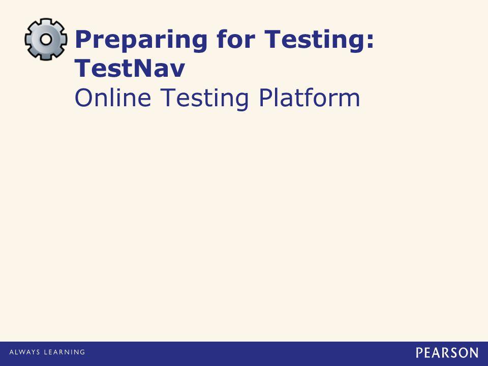 Preparing for Testing: TestNav Online Testing Platform