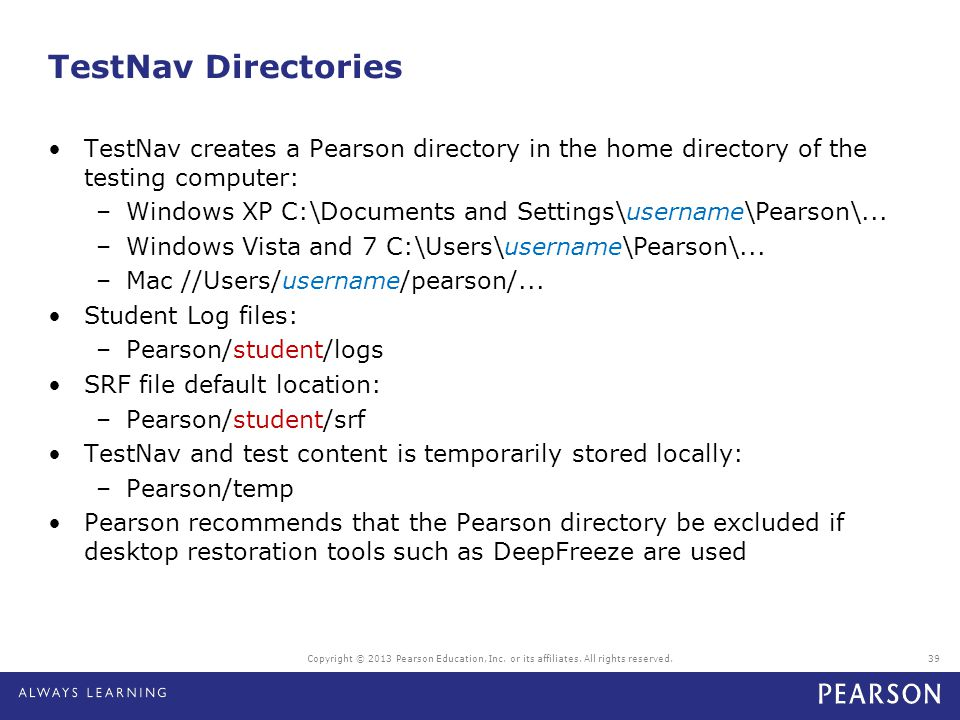 TestNav Directories TestNav creates a Pearson directory in the home directory of the testing computer: