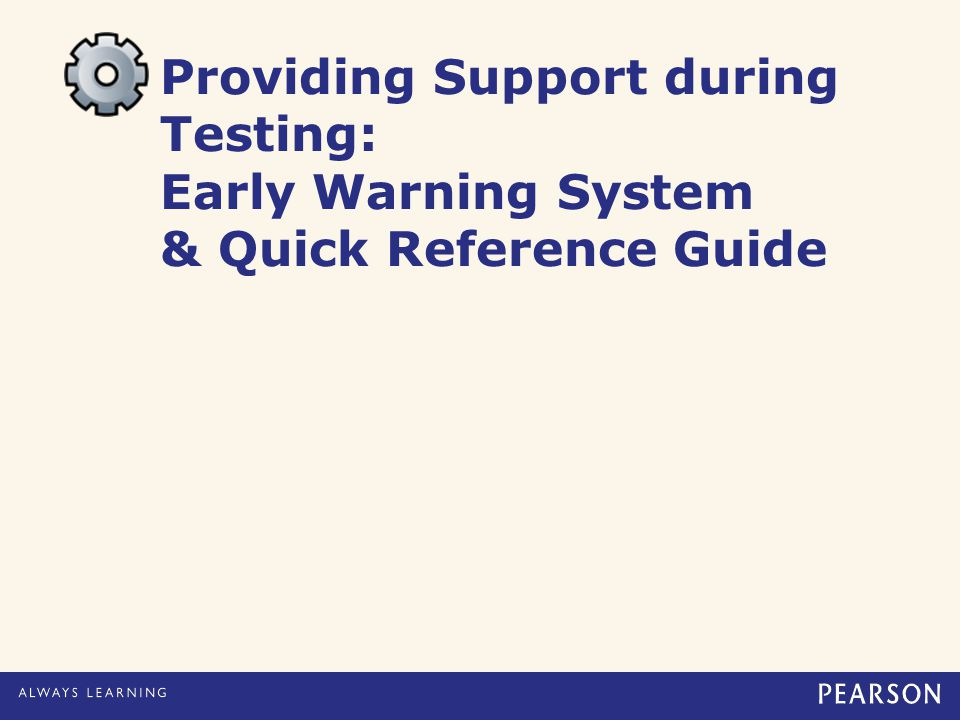 Providing Support during Testing: Early Warning System & Quick Reference Guide