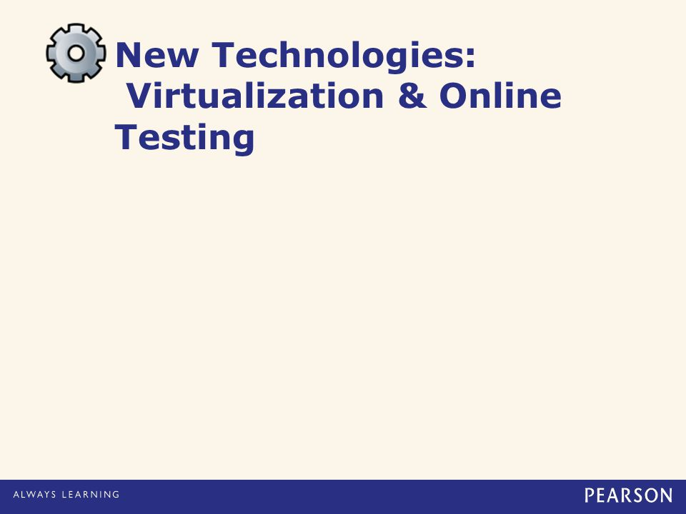 New Technologies: Virtualization & Online Testing