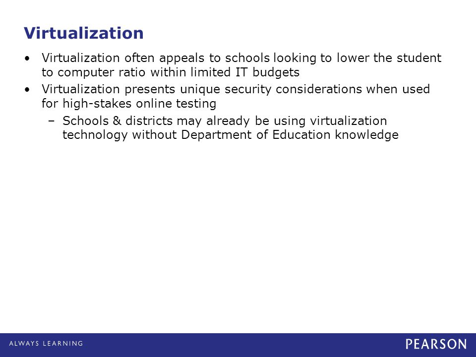 Virtualization Virtualization often appeals to schools looking to lower the student to computer ratio within limited IT budgets.
