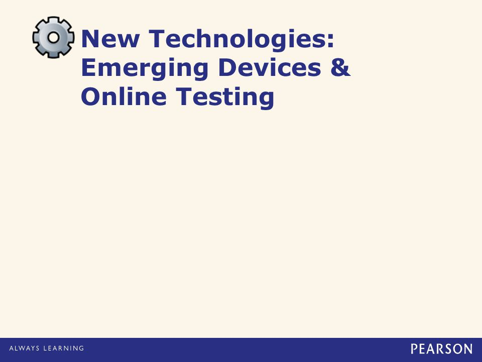 New Technologies: Emerging Devices & Online Testing