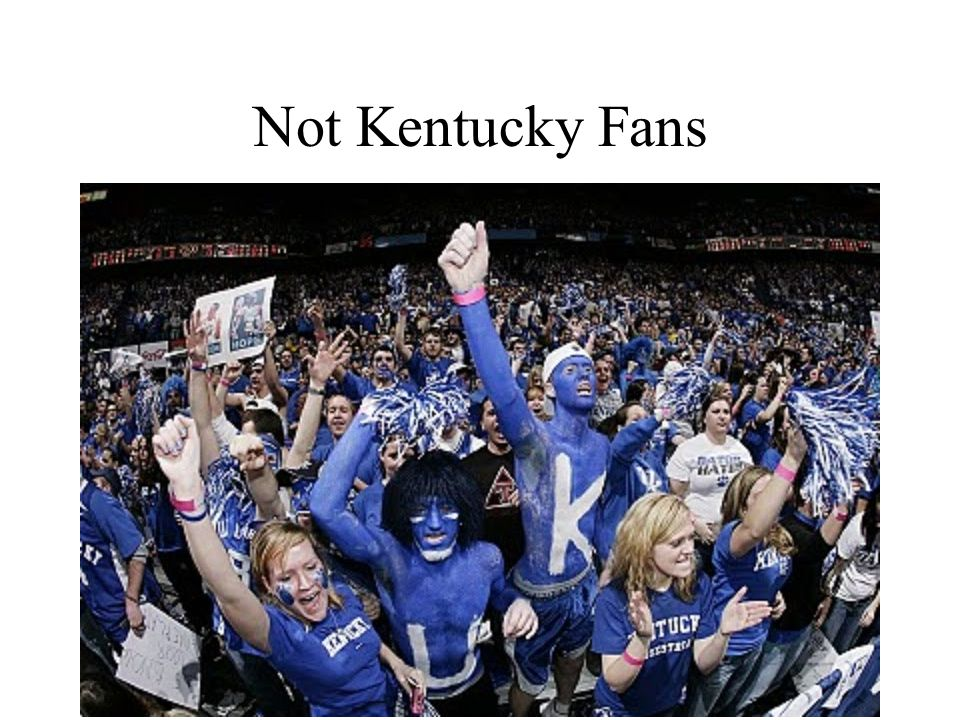 Not Kentucky Fans