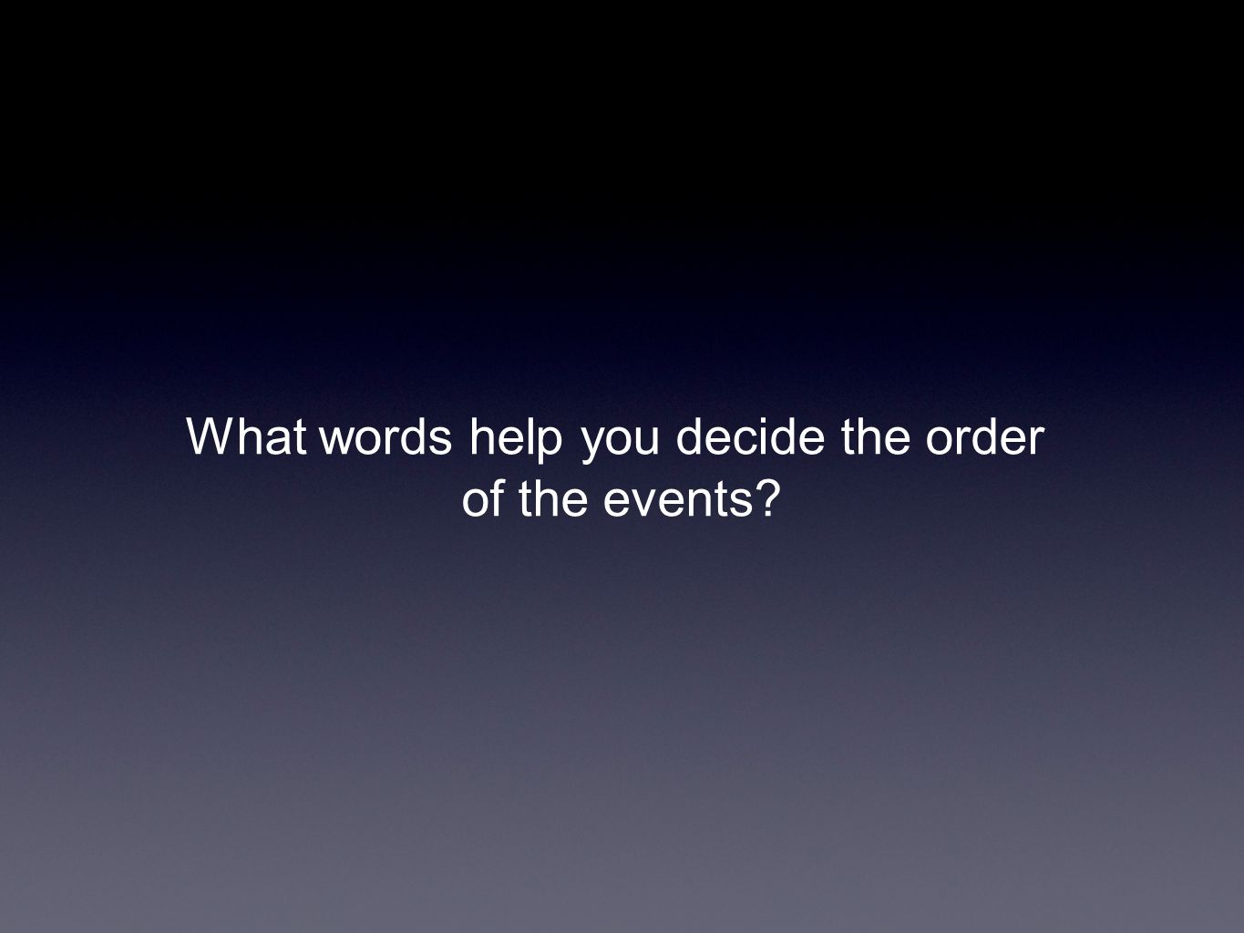 What words help you decide the order