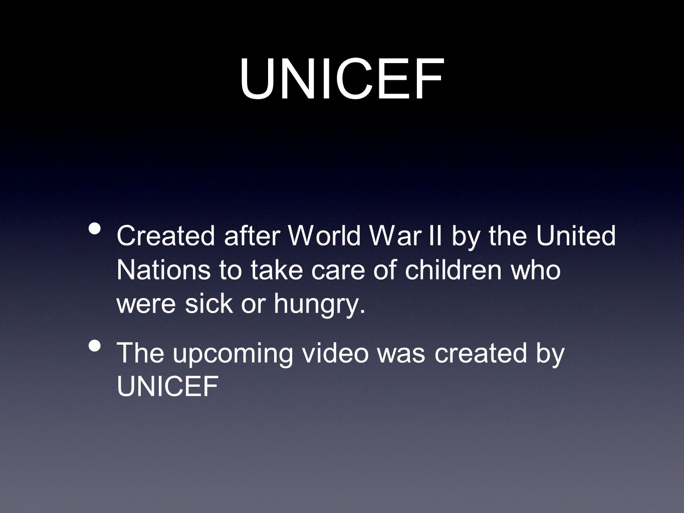 UNICEFCreated after World War II by the United Nations to take care of children who were sick or hungry.