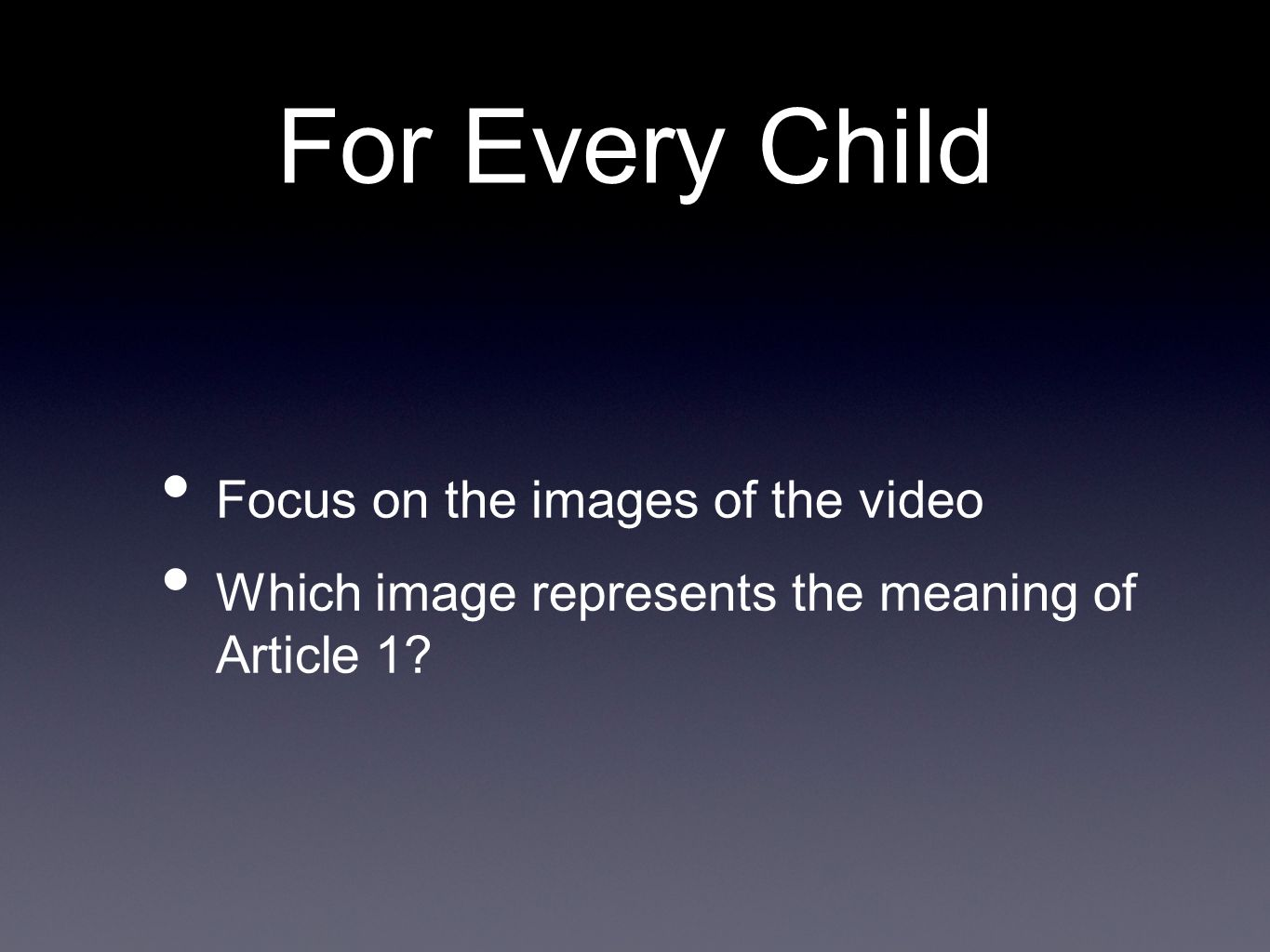 For Every Child Focus on the images of the video