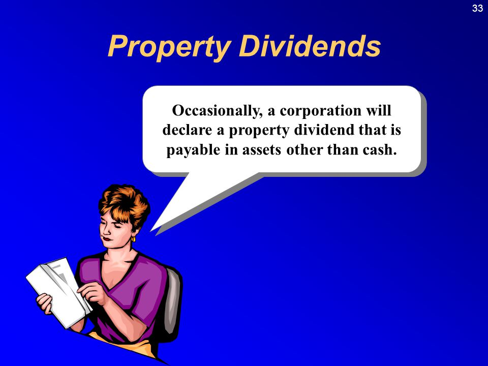 Property Dividends Occasionally, a corporation will declare a property dividend that is payable in assets other than cash.