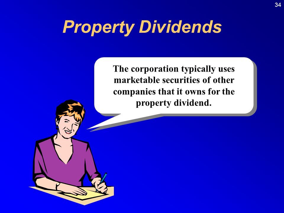 Property Dividends The corporation typically uses marketable securities of other companies that it owns for the property dividend.