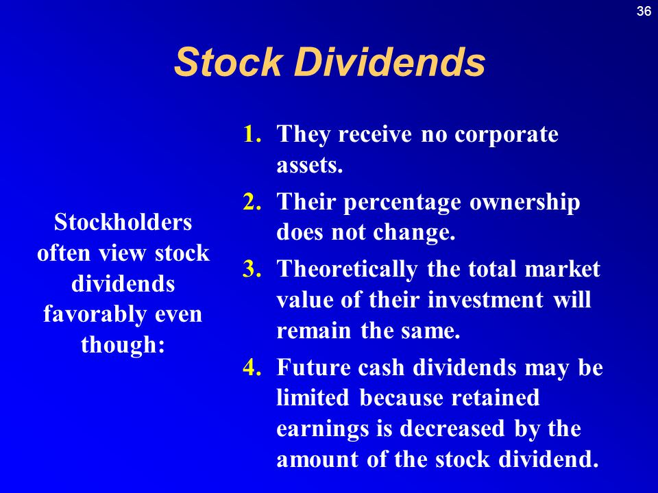 Stockholders often view stock dividends favorably even though: