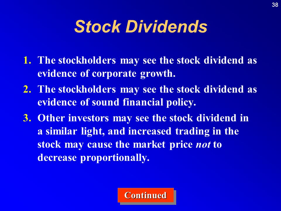 Stock Dividends The stockholders may see the stock dividend as evidence of corporate growth.