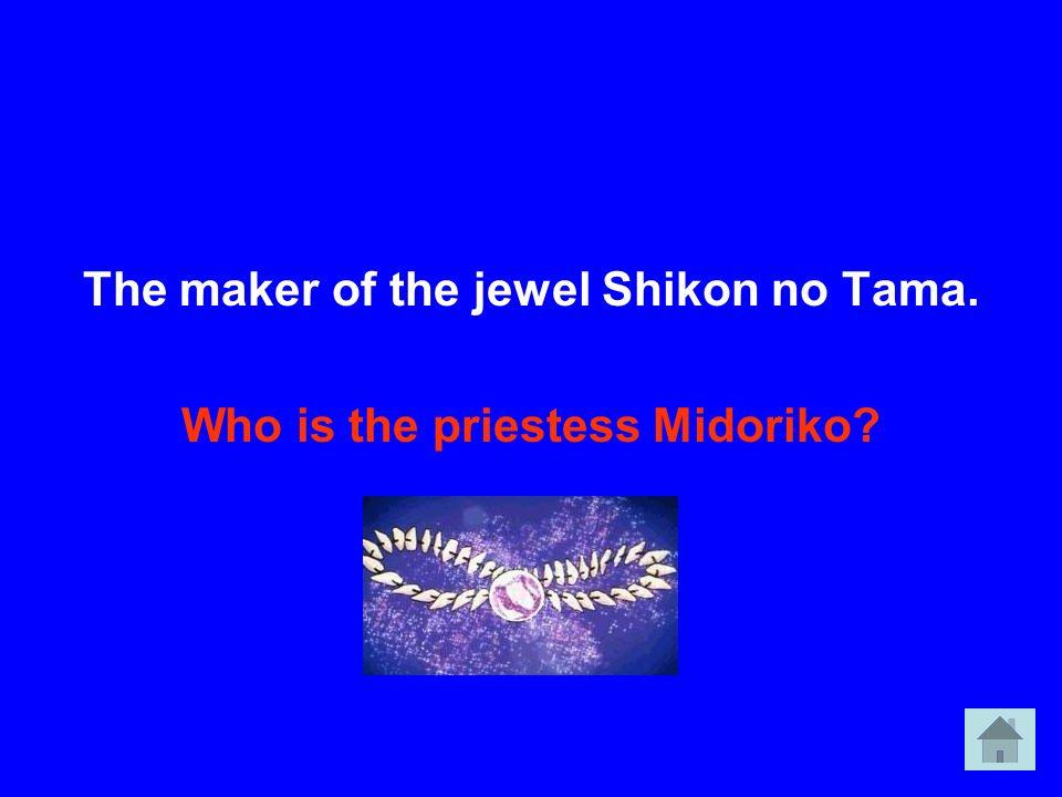 The maker of the jewel Shikon no Tama. Who is the priestess Midoriko
