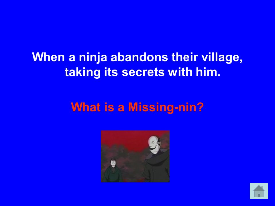 When a ninja abandons their village, taking its secrets with him.