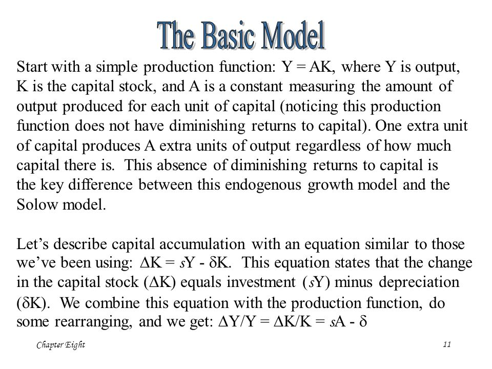 The Basic Model Start with a simple production function: Y = AK, where Y is output,