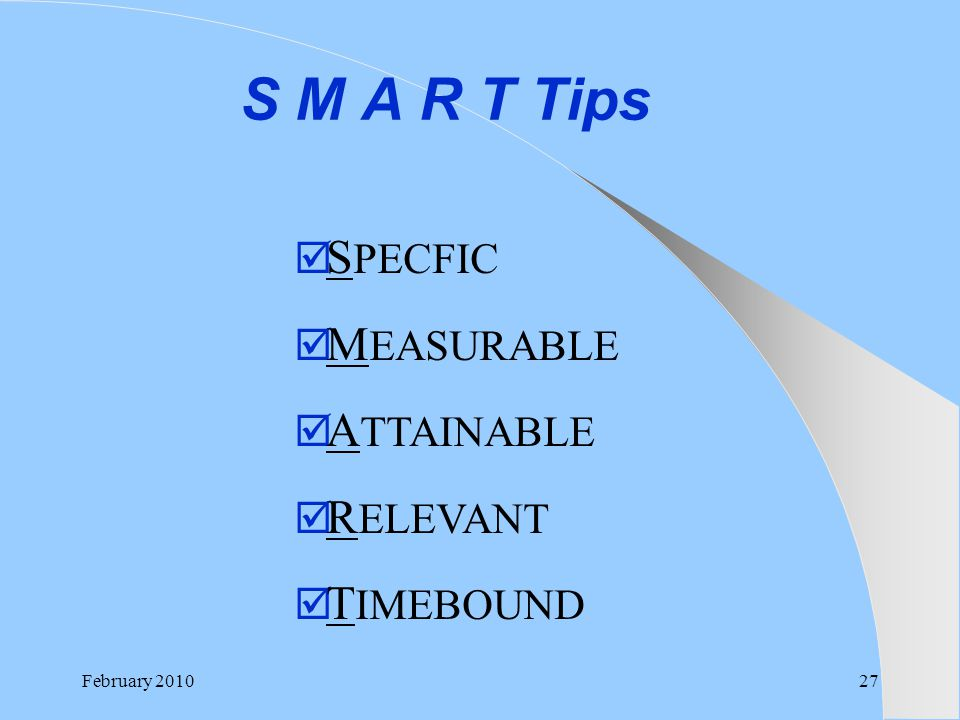 S M A R T Tips SPECFIC MEASURABLE ATTAINABLE RELEVANT TIMEBOUND