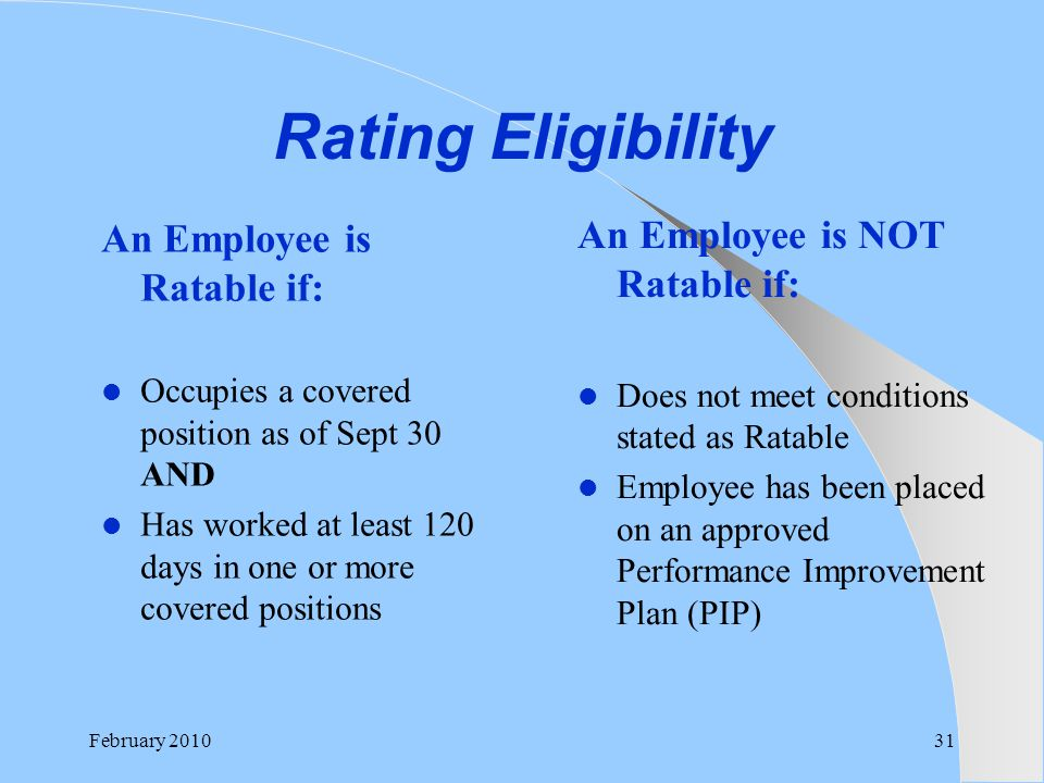 Rating Eligibility An Employee is NOT Ratable if:
