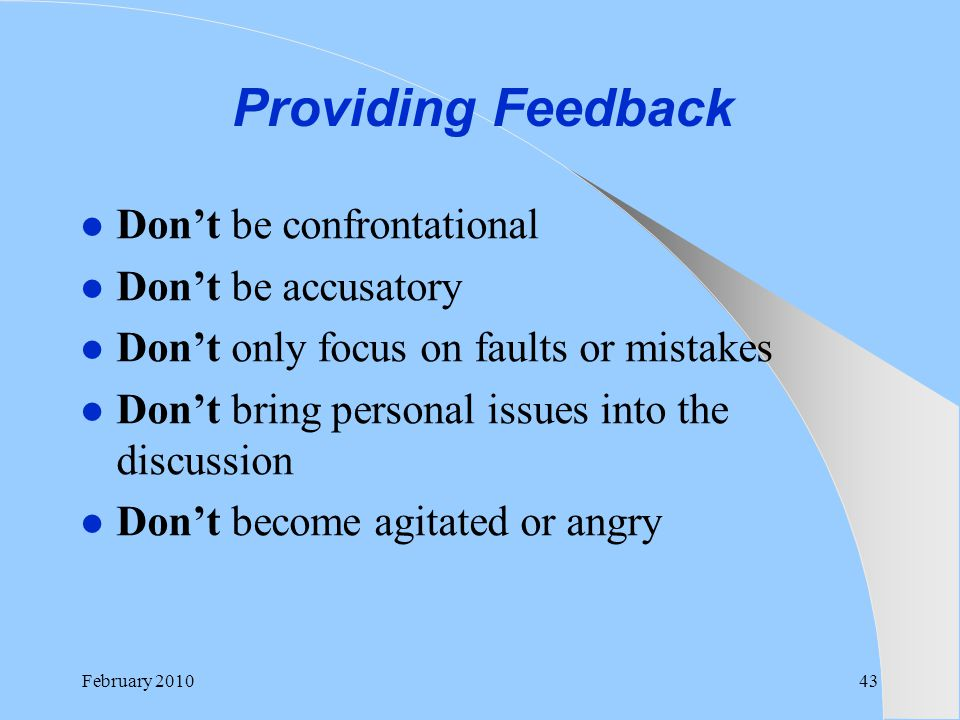 Providing Feedback Don't be confrontational Don't be accusatory