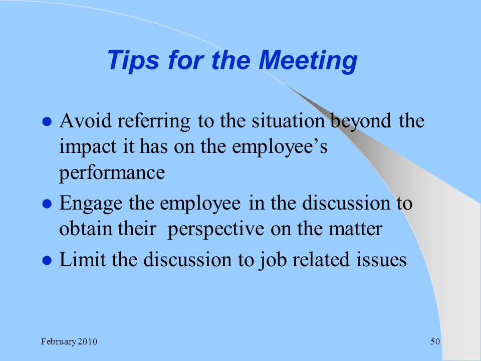 Tips for the Meeting Avoid referring to the situation beyond the impact it has on the employee's performance.