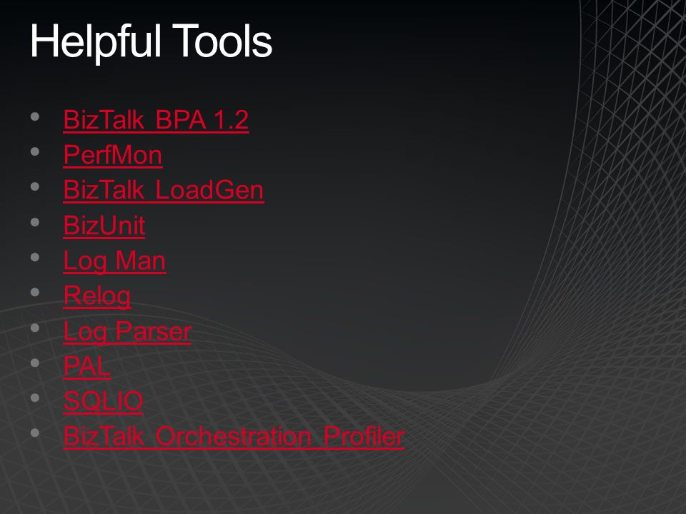 Helpful Tools BizTalk BPA 1.2 PerfMon BizTalk LoadGen BizUnit Log Man
