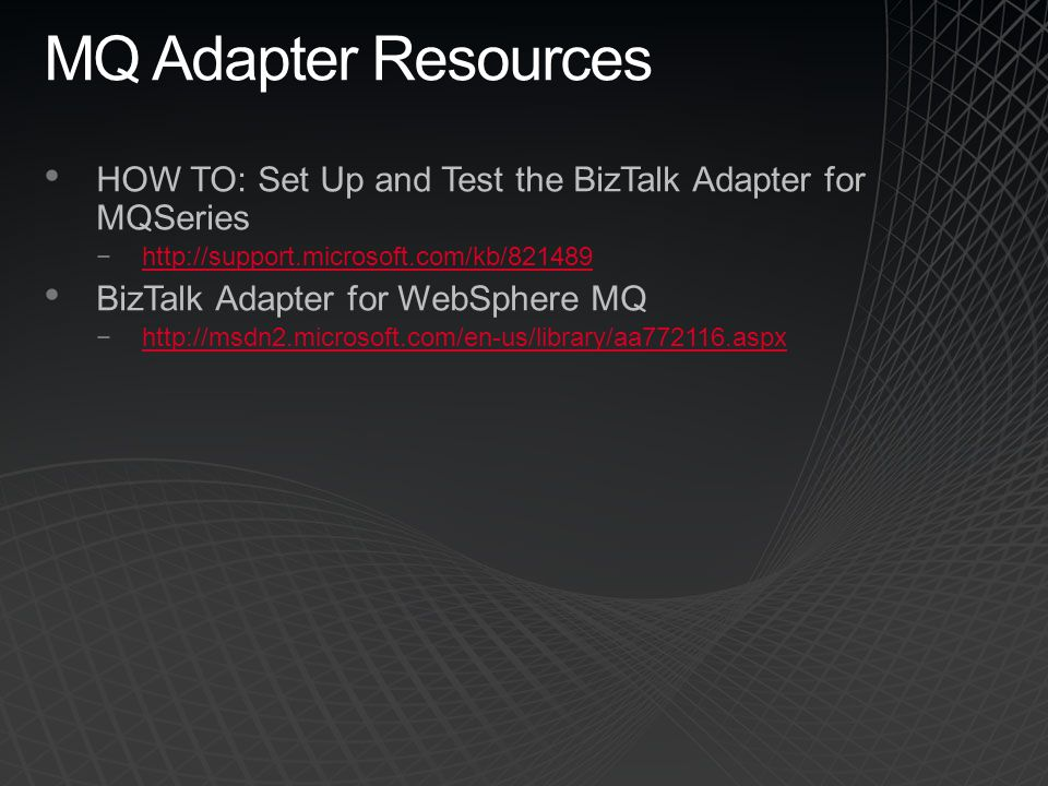 4/5/2017 10:57 PM MQ Adapter Resources. HOW TO: Set Up and Test the BizTalk Adapter for MQSeries. http://support.microsoft.com/kb/821489.