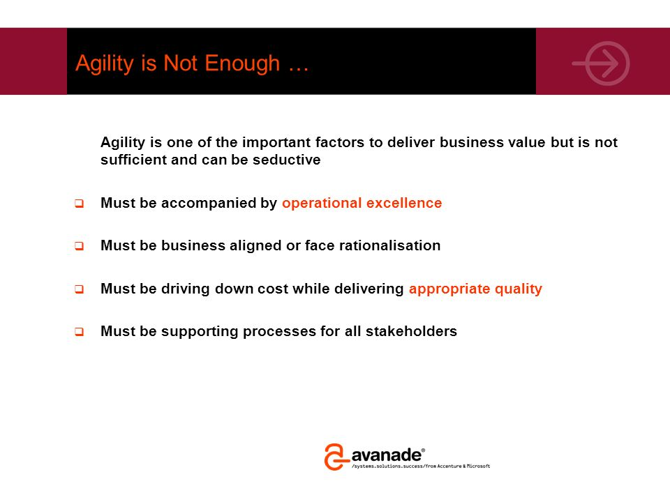 Agility is Not Enough … Agility is one of the important factors to deliver business value but is not sufficient and can be seductive.