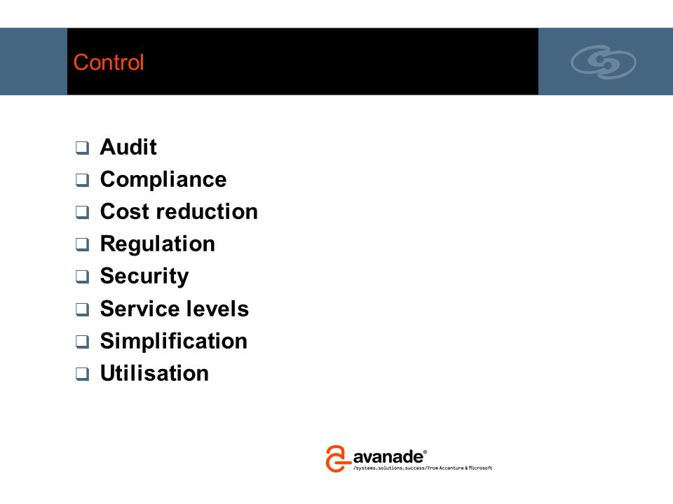 Control Audit. Compliance. Cost reduction. Regulation. Security. Service levels. Simplification.