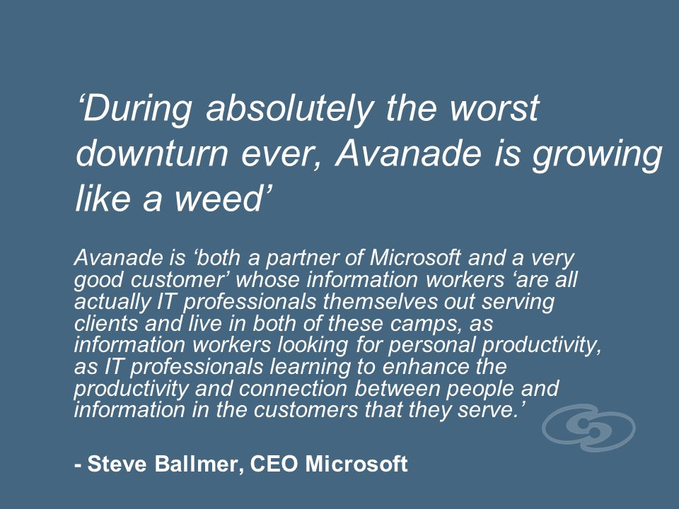 'During absolutely the worst downturn ever, Avanade is growing like a weed'