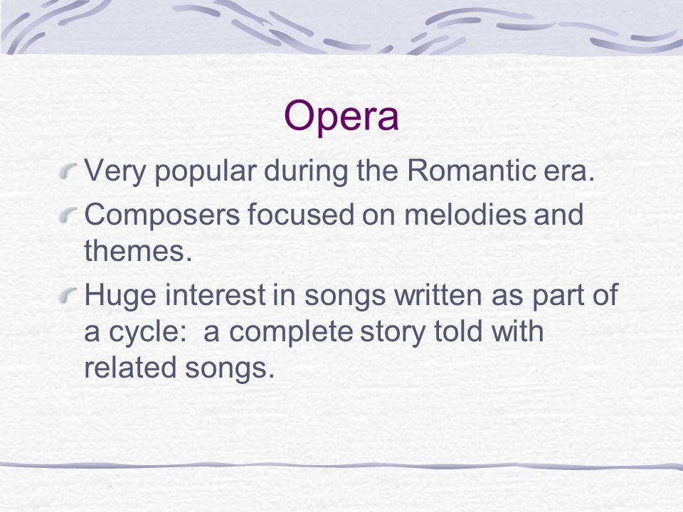 Opera Very popular during the Romantic era.