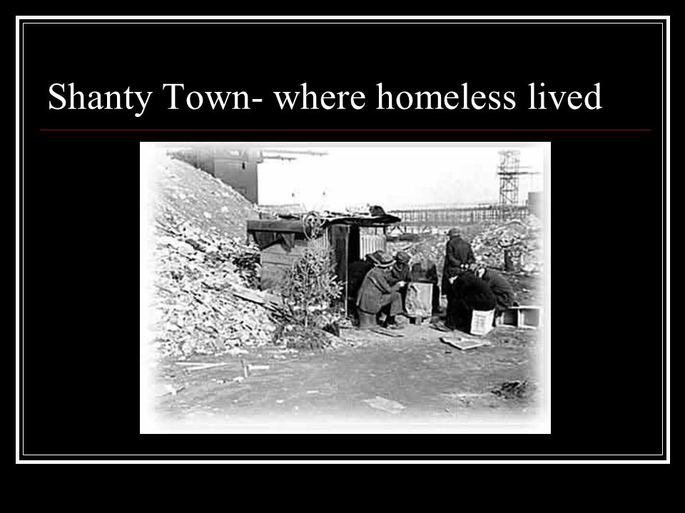 Shanty Town- where homeless lived