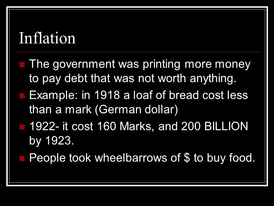 Inflation The government was printing more money to pay debt that was not worth anything.