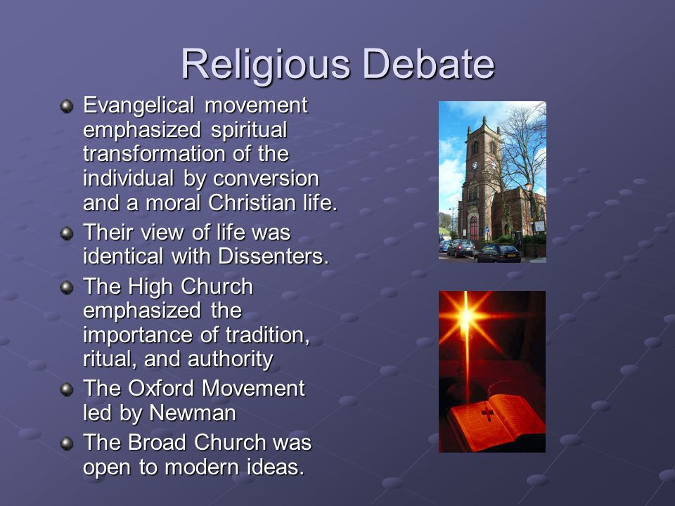 Religious Debate Evangelical movement emphasized spiritual transformation of the individual by conversion and a moral Christian life.