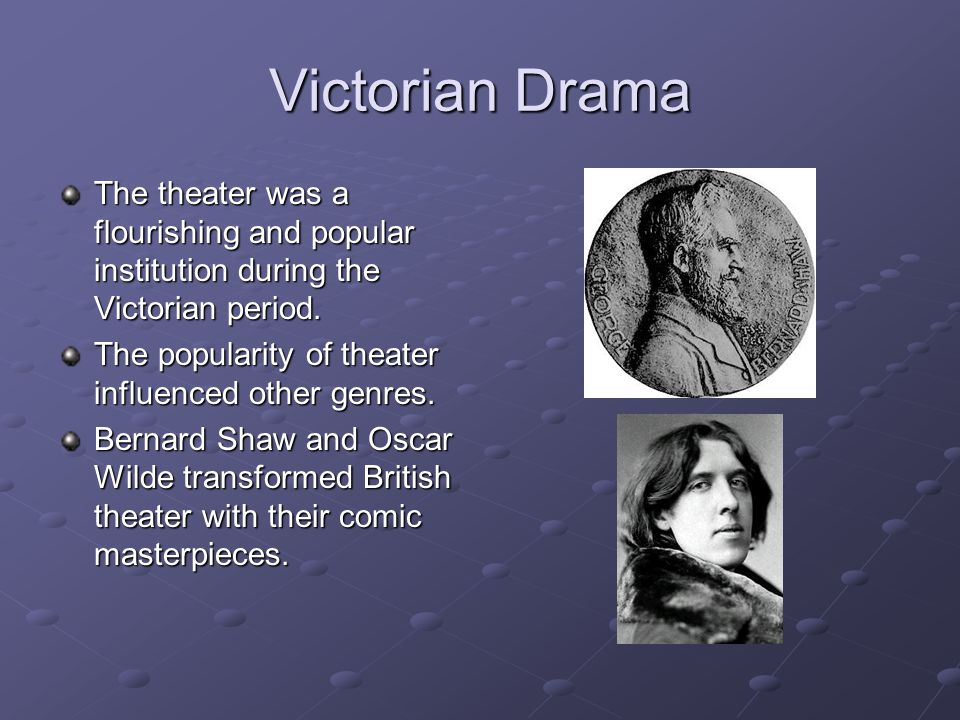 Victorian Drama The theater was a flourishing and popular institution during the Victorian period.