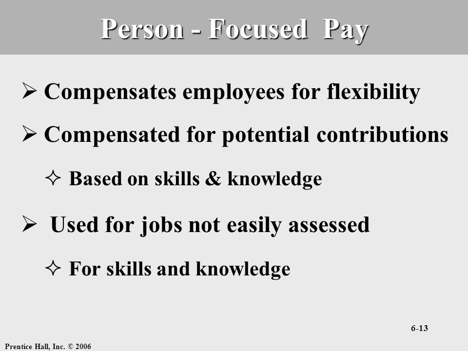 Person - Focused Pay Compensates employees for flexibility