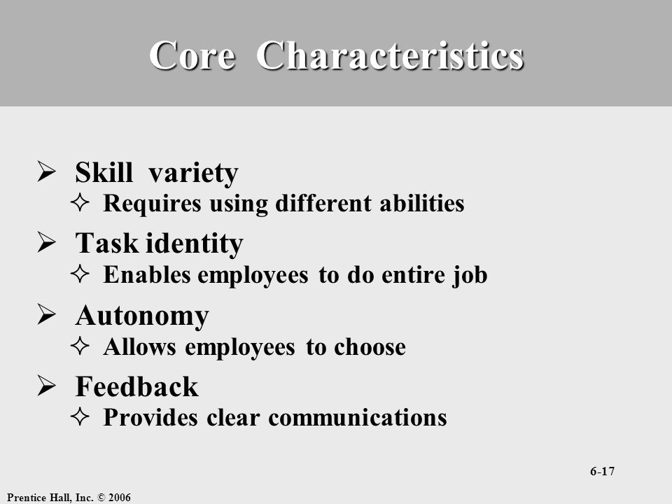 Core Characteristics Skill variety Task identity Autonomy Feedback