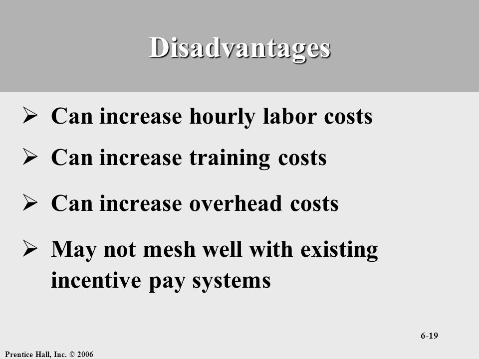 Disadvantages Can increase hourly labor costs