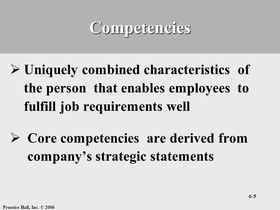 Competencies Uniquely combined characteristics of