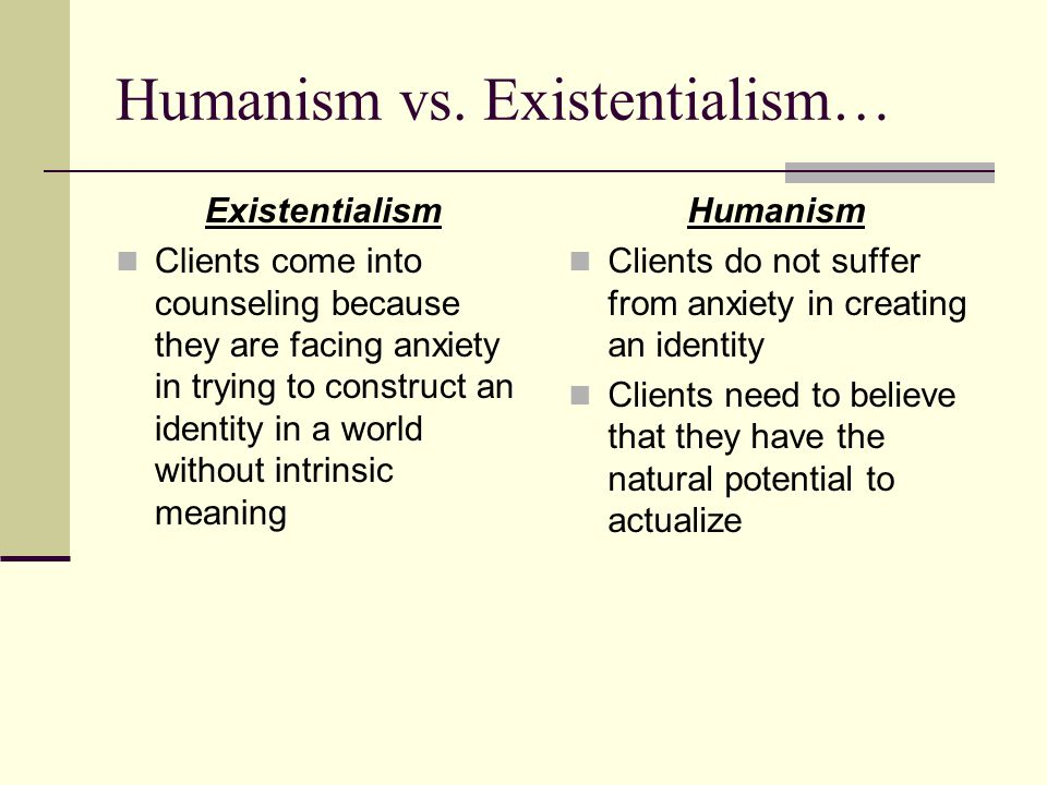 Humanism vs. Existentialism…