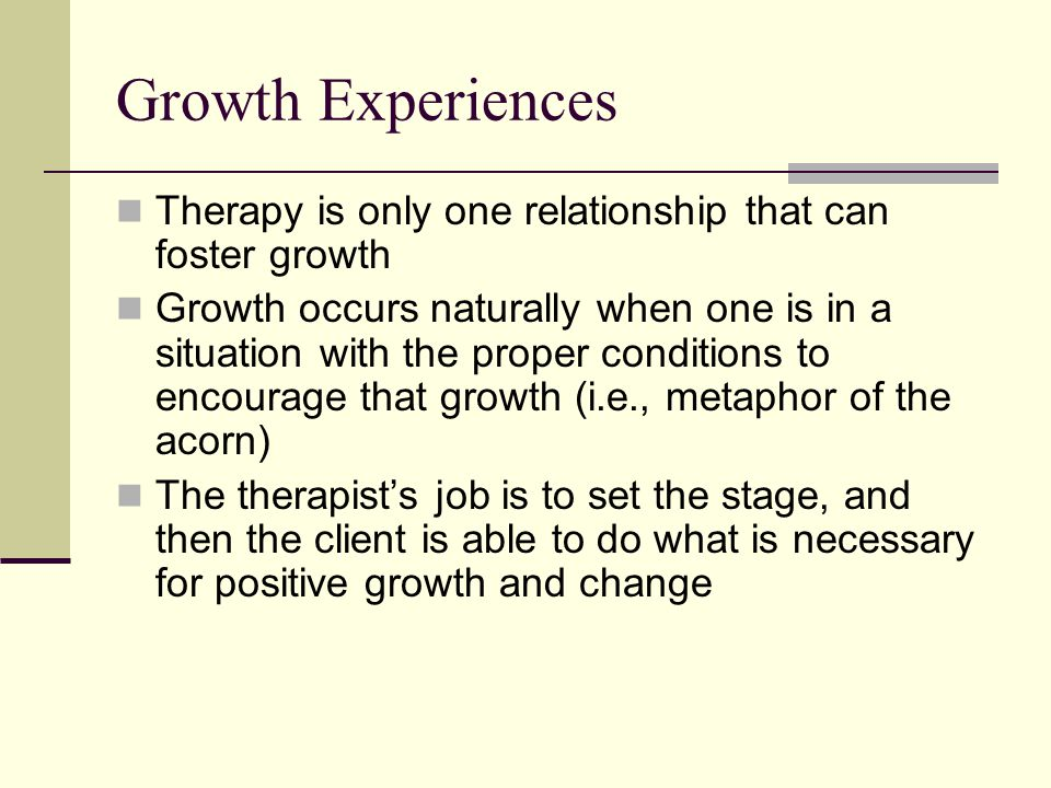 Growth Experiences Therapy is only one relationship that can foster growth.