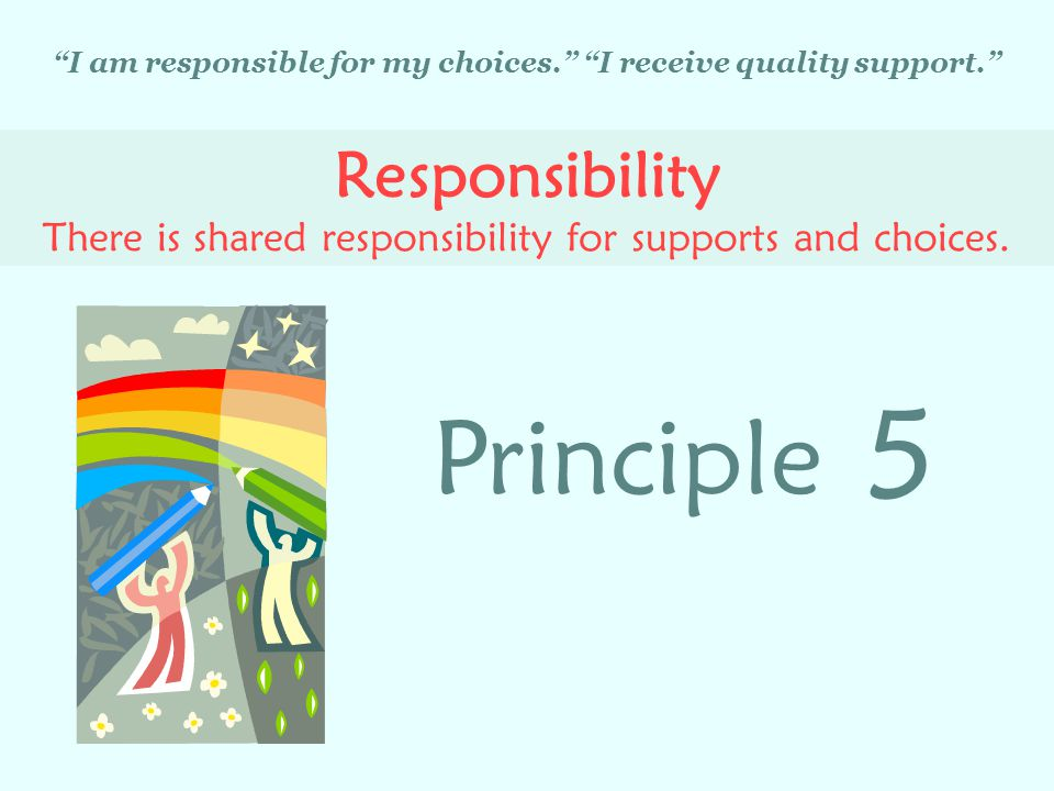 I am responsible for my choices. I receive quality support.