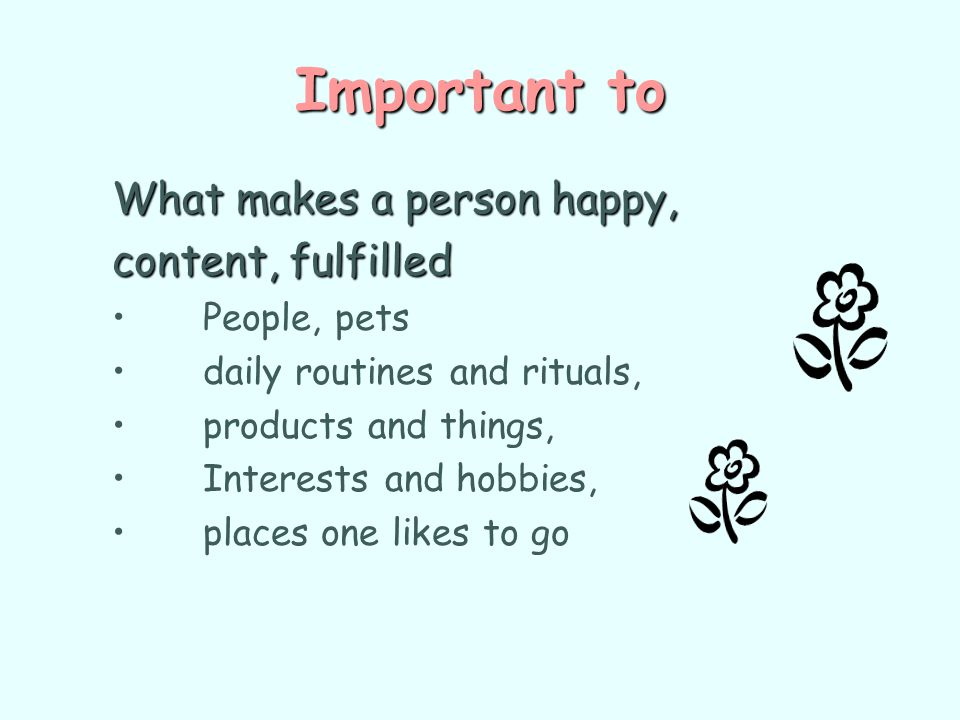 Important to What makes a person happy, content, fulfilled