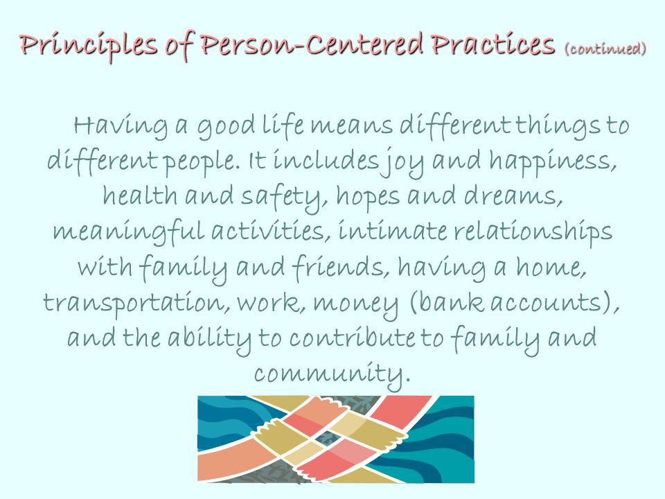 Principles of Person-Centered Practices (continued)