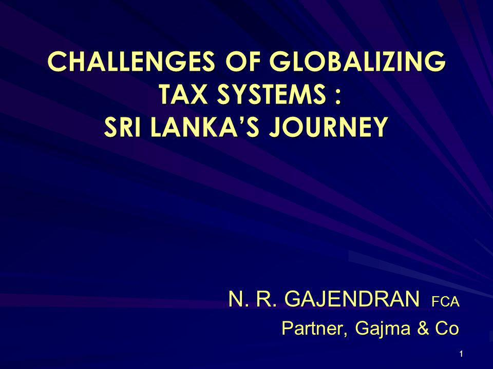 CHALLENGES OF GLOBALIZING TAX SYSTEMS : SRI LANKA'S JOURNEY