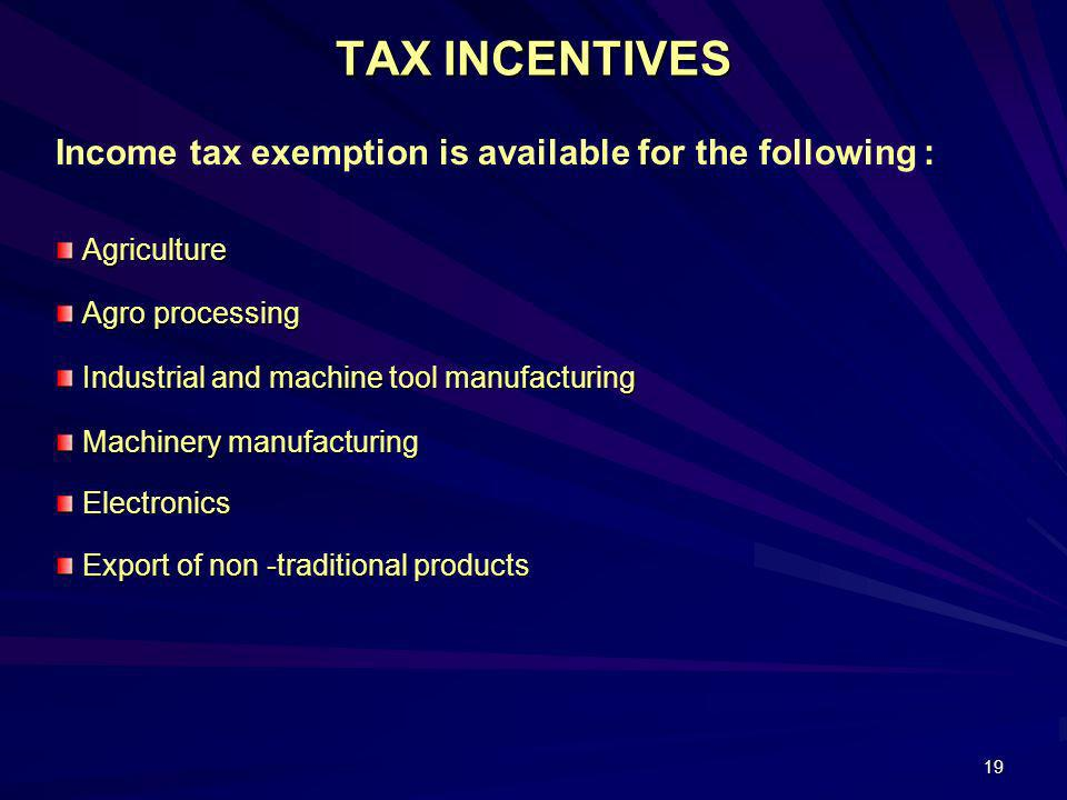 TAX INCENTIVES Income tax exemption is available for the following :